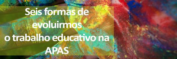 Seis formas de evoluirmos o trabalho educativo na APAS - slogan suspenso sobre uma mão pintada.